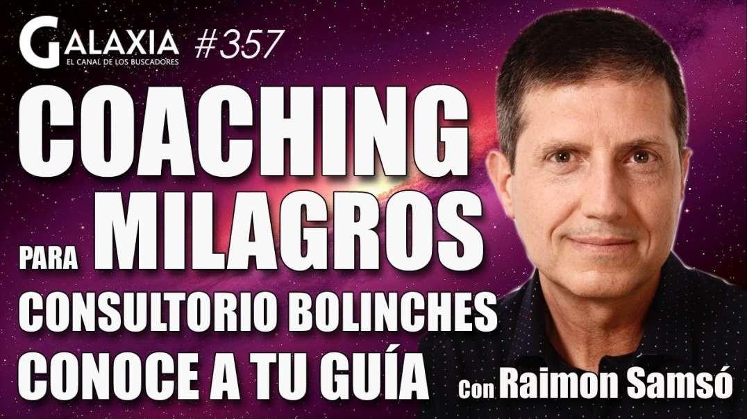 GALAXIA 357_ Coaching para Milagros, con RAIMON SAMSÓ - Consultorio Bolinches - Conoce a Tu Guía (10
