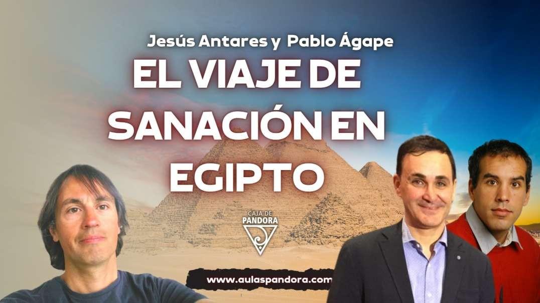 EL VIAJE DE SANACIÓN EN EGIPTO con Jesús Antares y Pablo Ágape