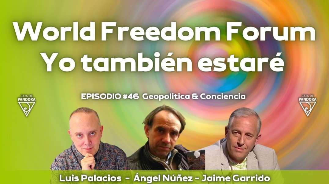 2021-06-17_La Caja de Pandora _ VIDEO_World Freedom Forum - Yo también estaré con Jaime Garrido, Áng