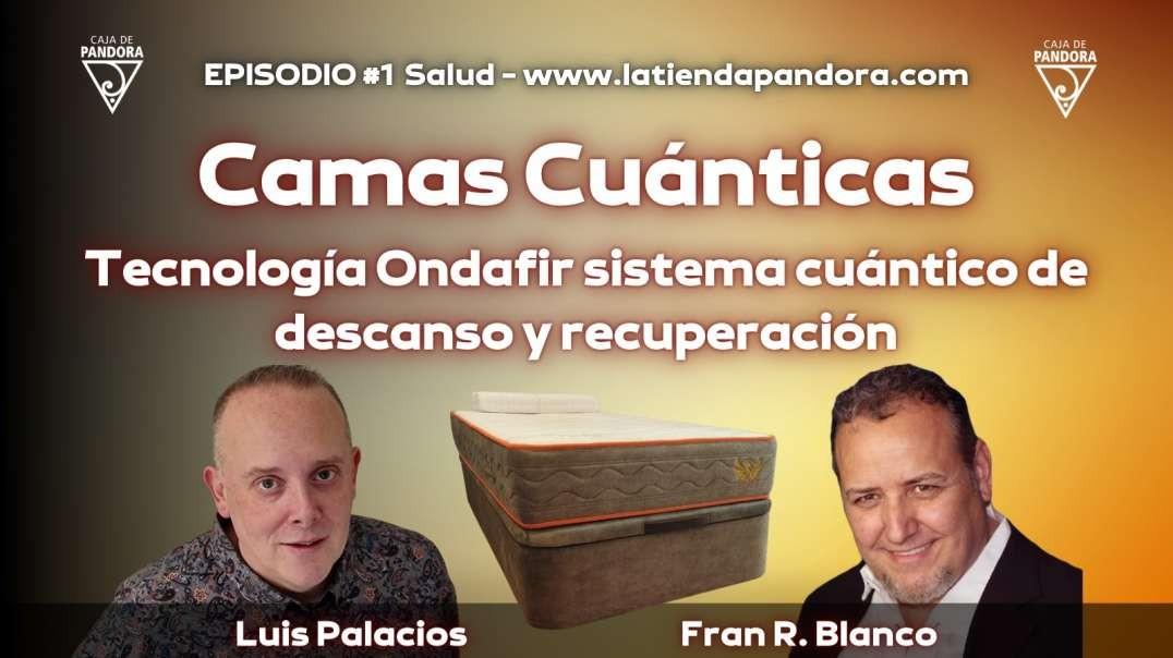 CAMAS CUÁNTICAS, TECNOLOGÍA ONDAFIR SISTEMA CUÁNTICO DE DESCANSO con Fran R. Blanco