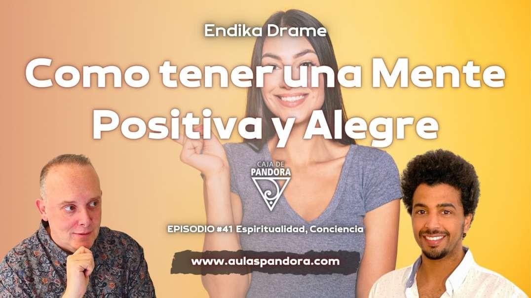 COMO TENER UNA MENTE POSITIVA Y ALEGRE con Endika Drame