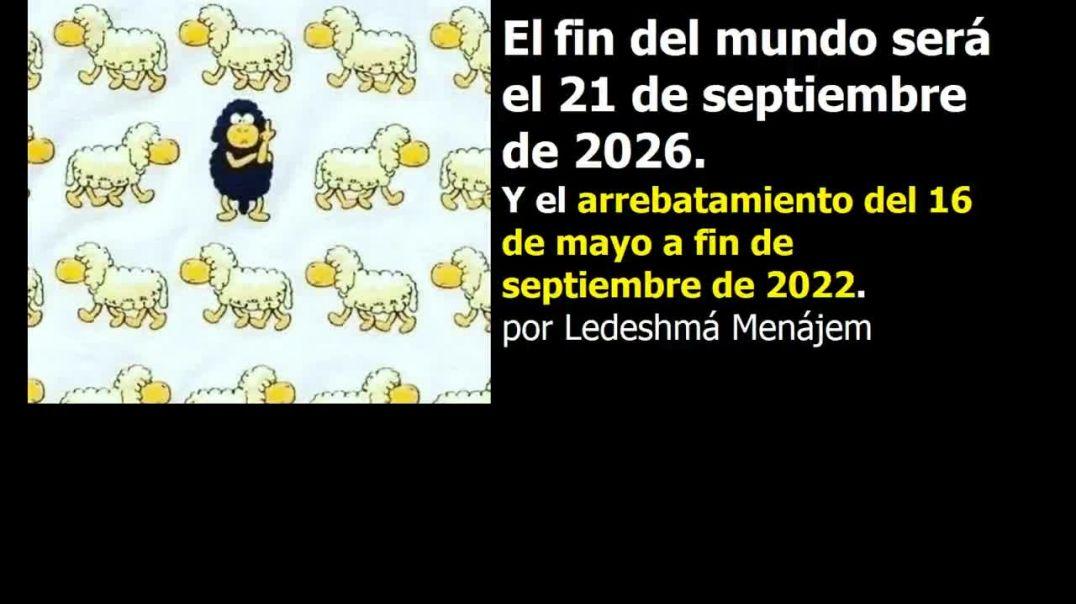 El fin del mundo será el 21 de septiembre 2026 y el arrebatamiento del 16 de mayo al 25 de septiembr
