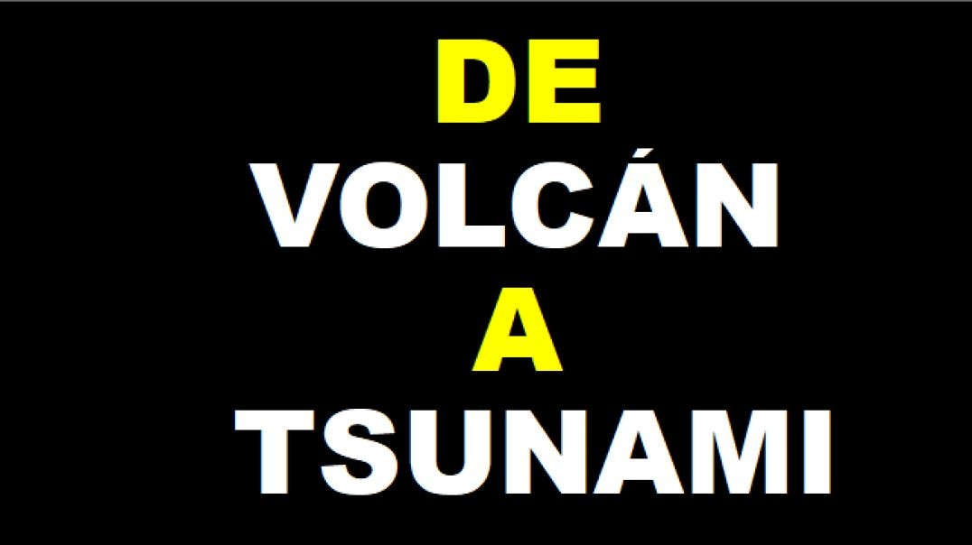 De VOLCÁN a TSUNAMI