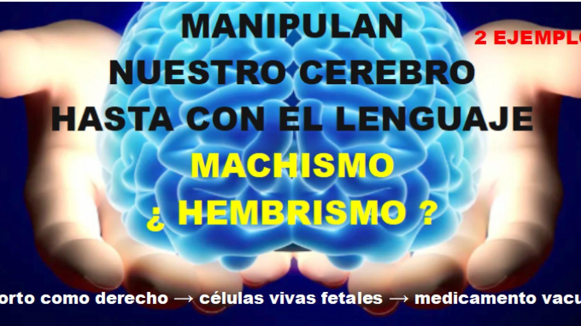 MACHISMO - HEMBRISMO - MANIPULAN HASTA EL LEGUAJE